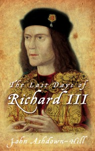 The Last Days of Richard III by John Ashdown-Hill